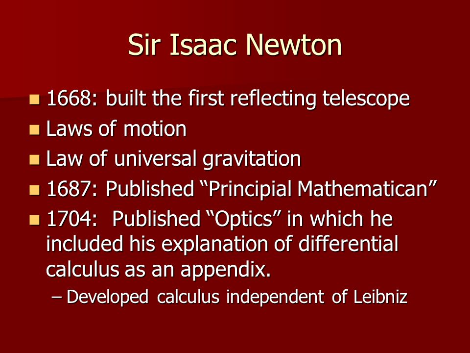 Sir Isaac Newton 1668: built the first reflecting telescope