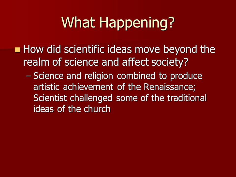 What Happening How did scientific ideas move beyond the realm of science and affect society