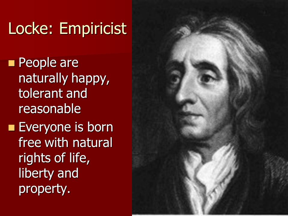Locke: Empiricist People are naturally happy, tolerant and reasonable