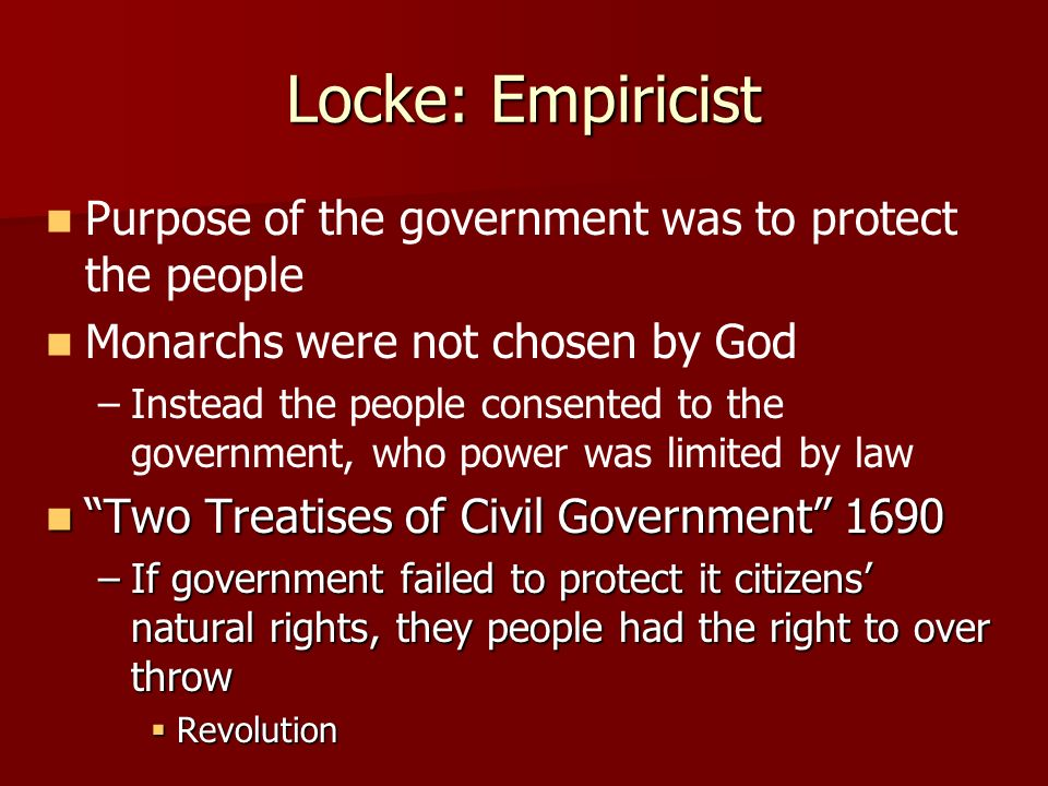 Locke: Empiricist Purpose of the government was to protect the people