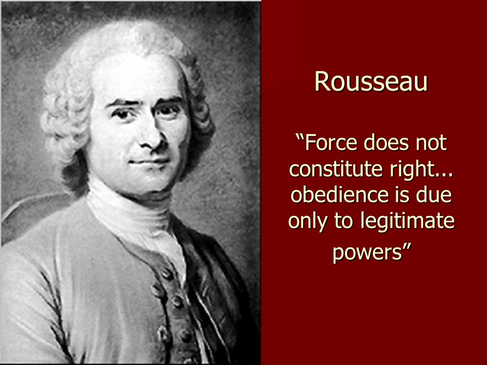 Rousseau Force does not constitute right