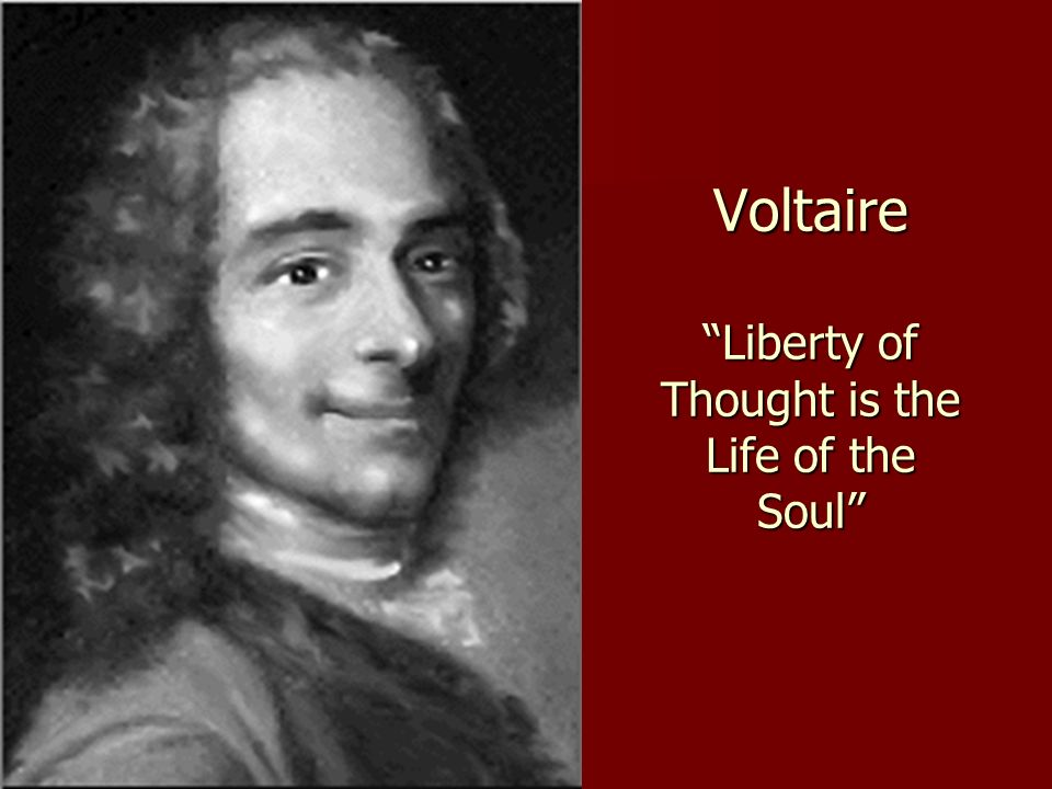 Voltaire Liberty of Thought is the Life of the Soul