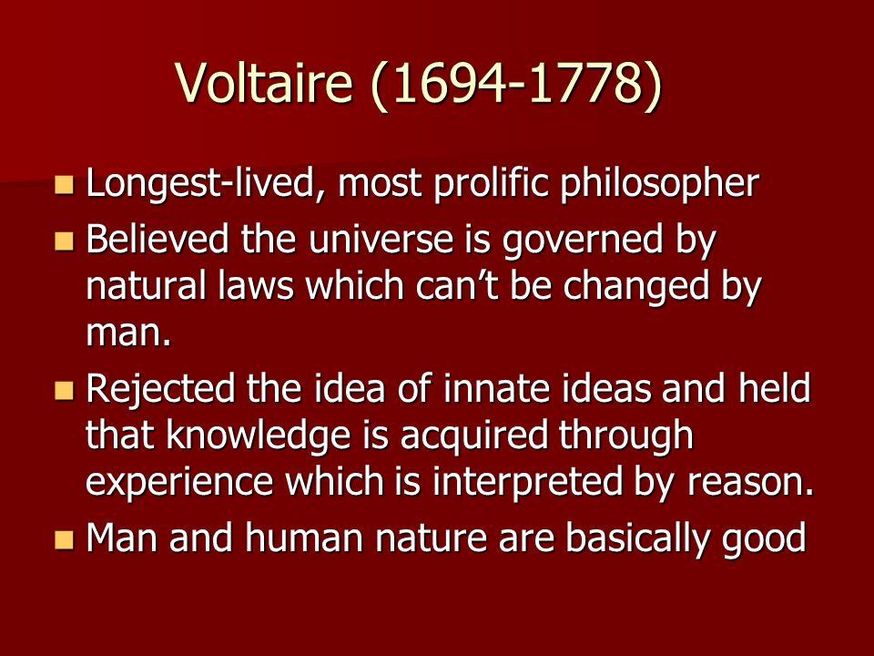 Voltaire (1694-1778) Longest-lived, most prolific philosopher