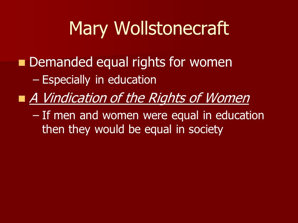 Mary Wollstonecraft Demanded equal rights for women
