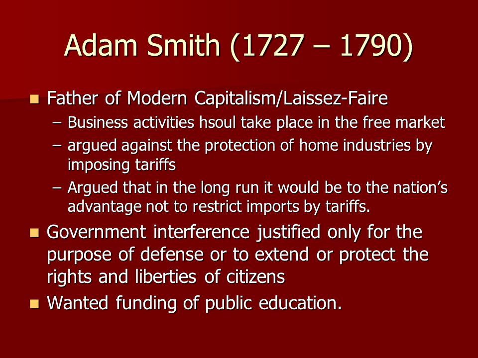 Adam Smith (1727 – 1790) Father of Modern Capitalism/Laissez-Faire