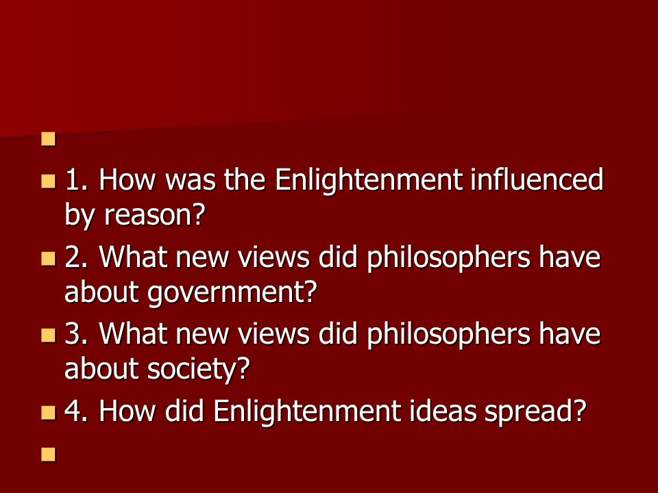 1. How was the Enlightenment influenced by reason