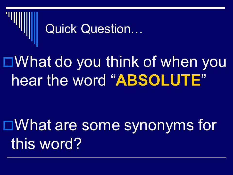 What do you think of when you hear the word ABSOLUTE