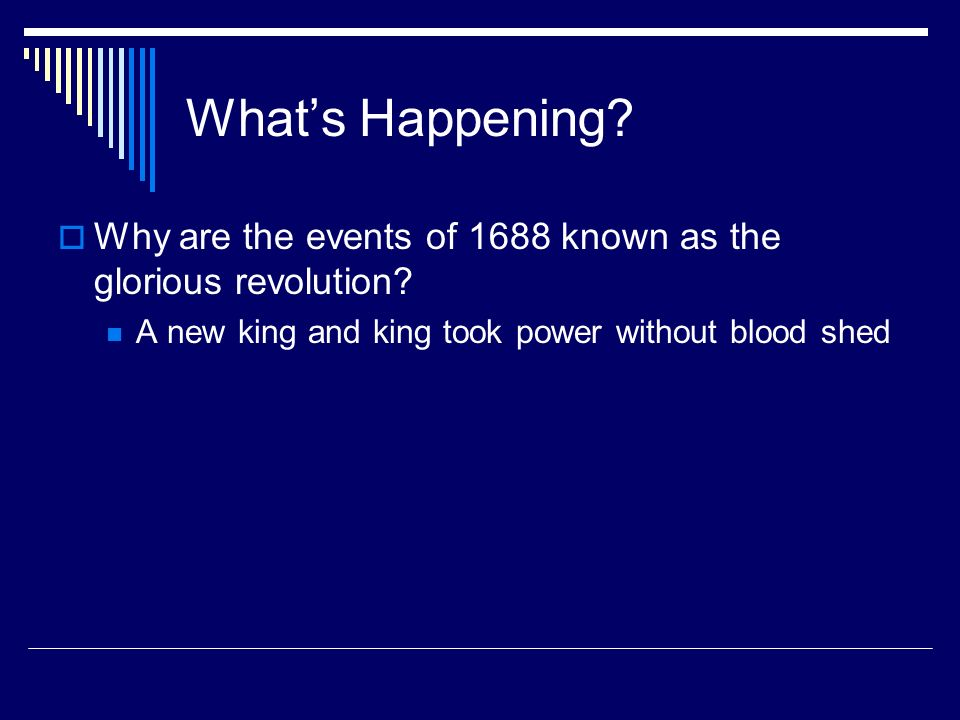 What's Happening. Why are the events of 1688 known as the glorious revolution.