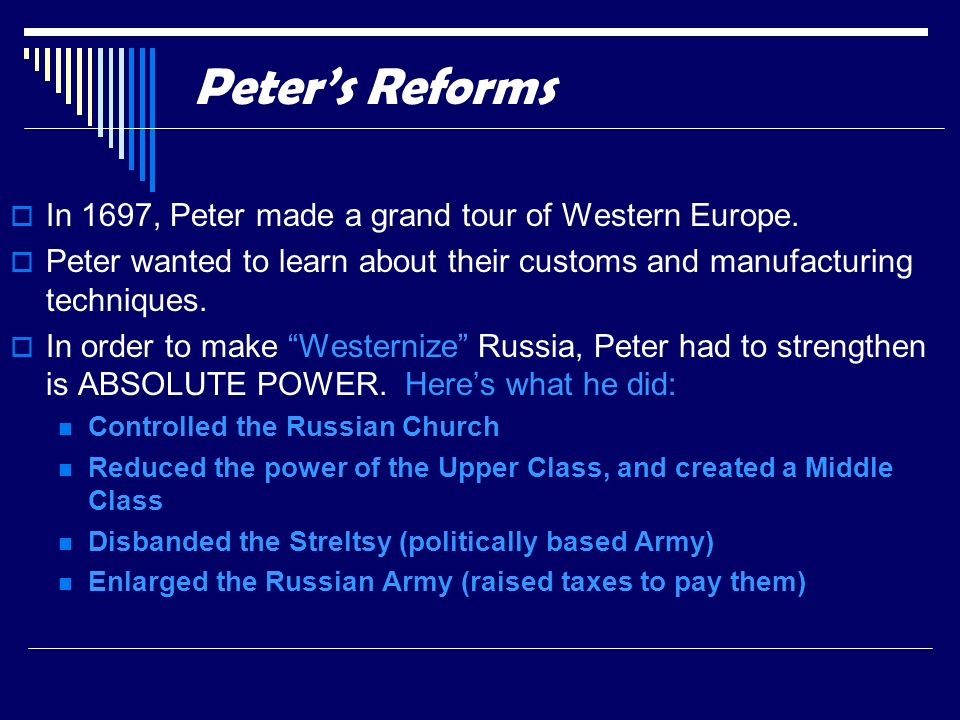 Peter's Reforms In 1697, Peter made a grand tour of Western Europe.