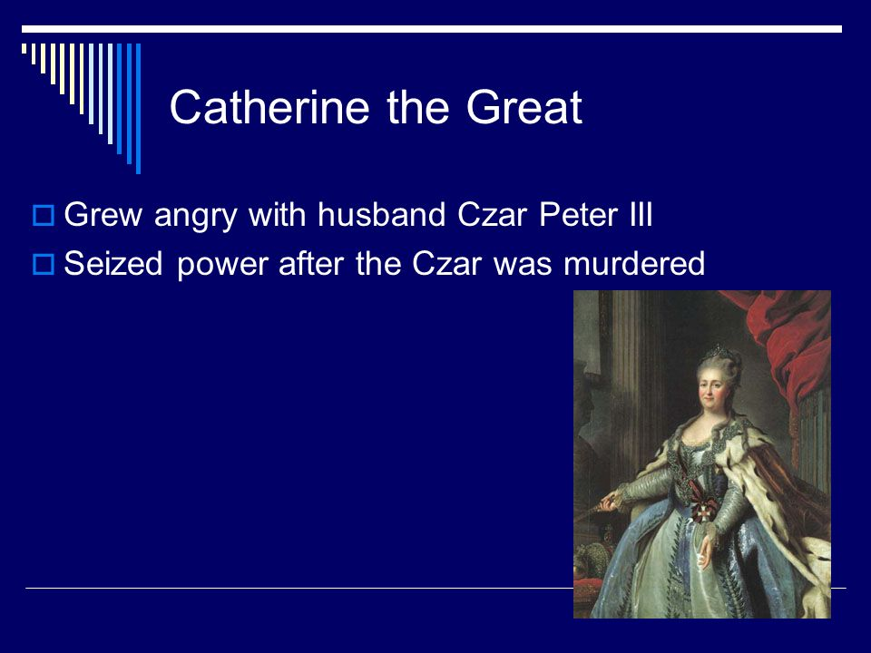 Catherine the Great Grew angry with husband Czar Peter III