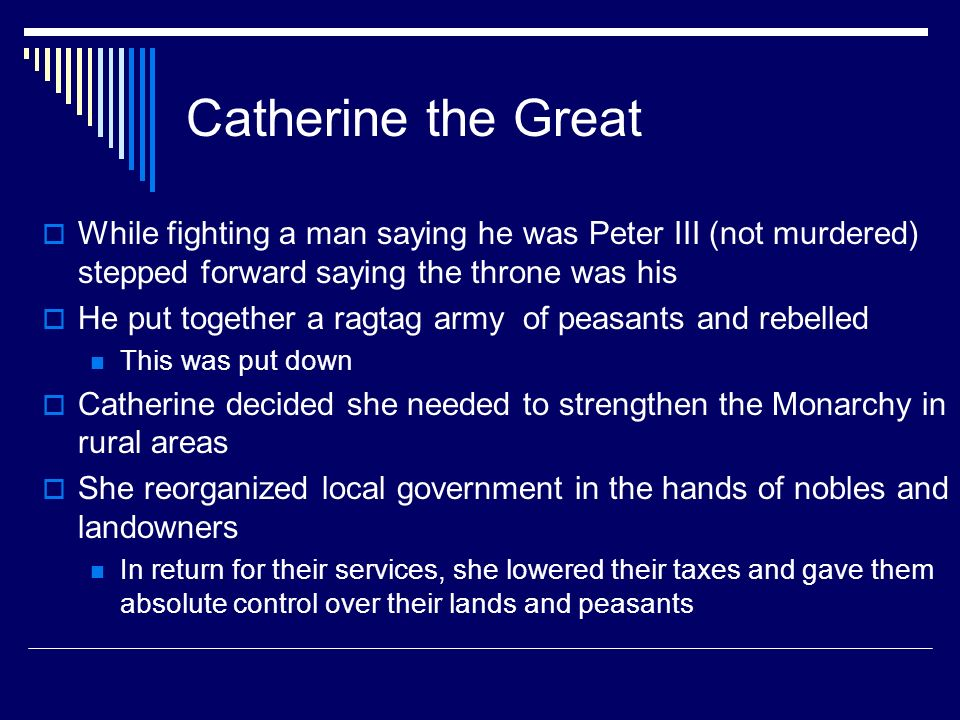 Catherine the Great While fighting a man saying he was Peter III (not murdered) stepped forward saying the throne was his.