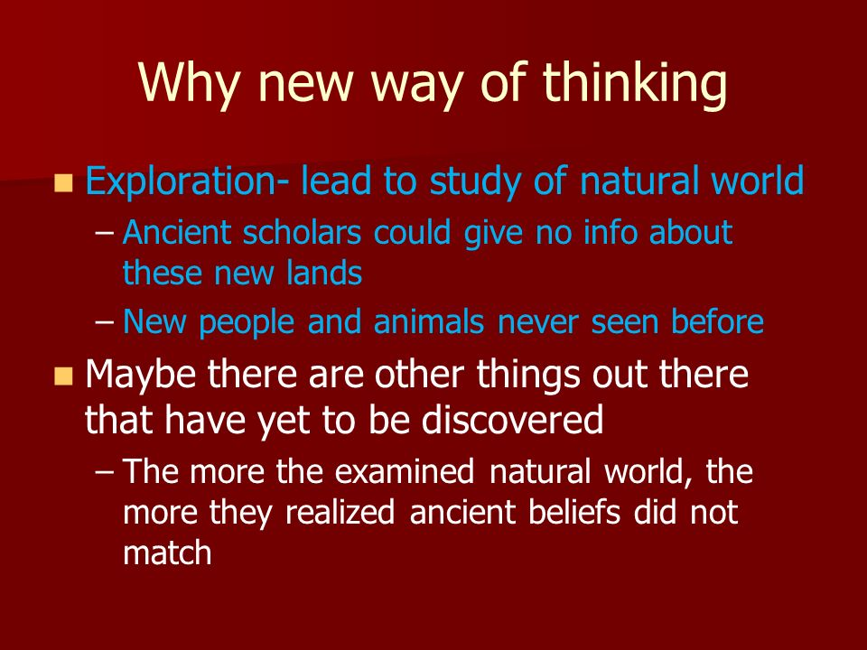 Why new way of thinking Exploration- lead to study of natural world