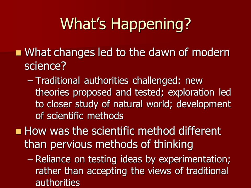 What's Happening What changes led to the dawn of modern science