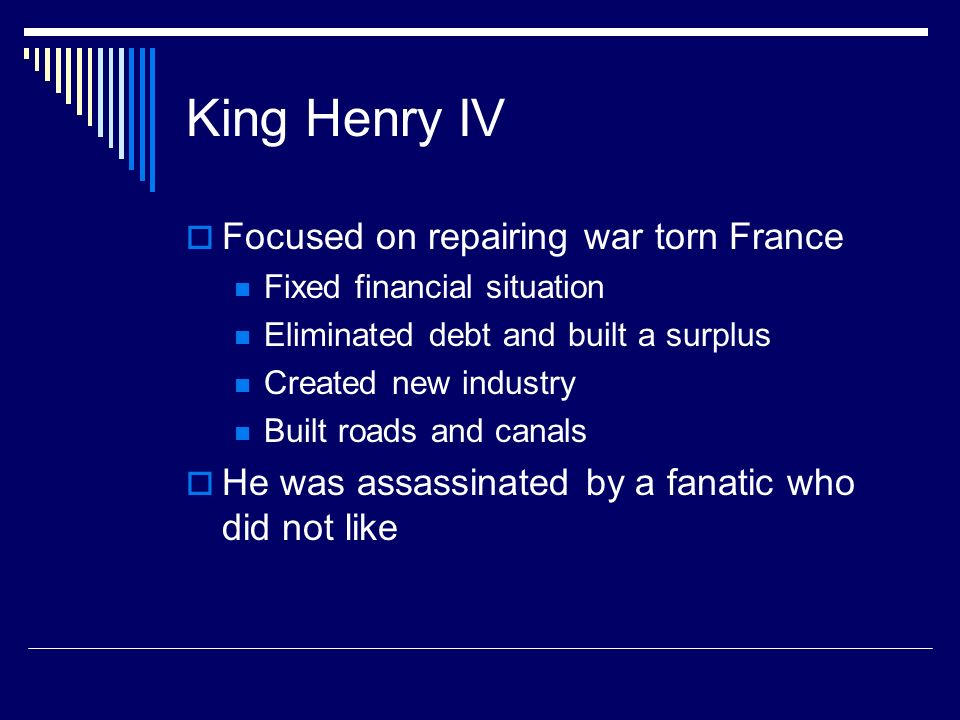 King Henry IV Focused on repairing war torn France