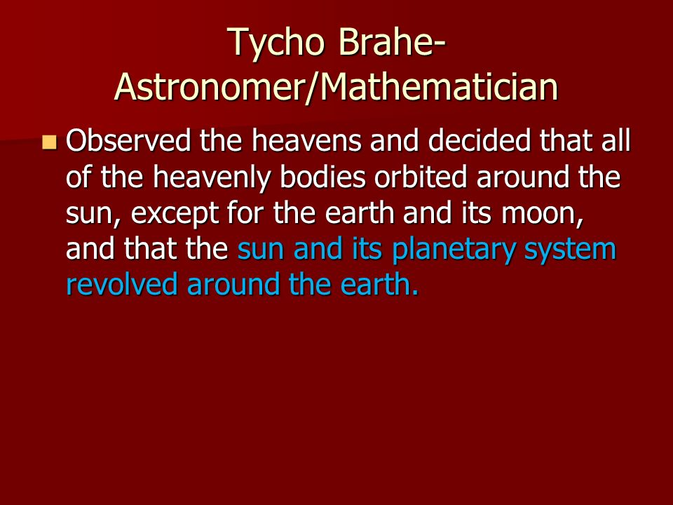 Tycho Brahe- Astronomer/Mathematician