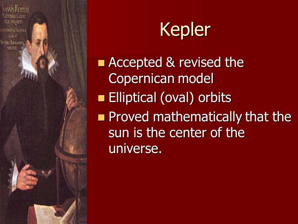 Kepler Accepted & revised the Copernican model