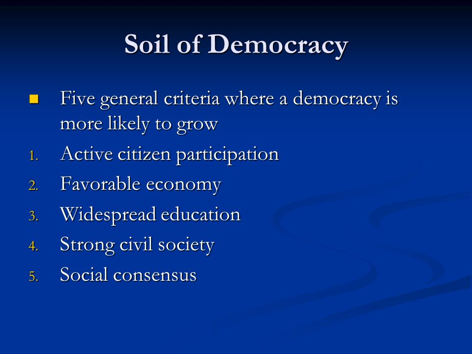 """soil of democracy Academic literature, a """"consolidating democracy"""" is meant either to remove the threat of democratic breakdown or to move towards some higher stage of democratic performance (or both things together) and a """"consolidated democracy"""" is meant to be either a crisis-proof democracy or a high-quality democracy (or both things together)."""