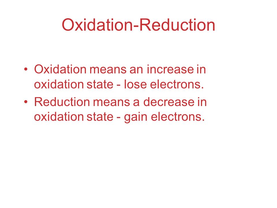 Oxidation-Reduction Oxidation means an increase in oxidation state - lose electrons.