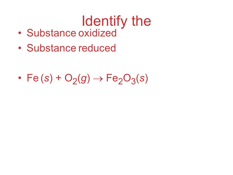 Identify the Substance oxidized Substance reduced