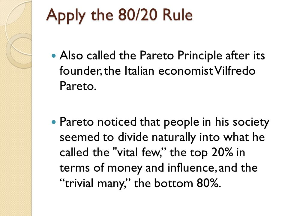 how to apply pareto principle in Vilfredo pareto was a philosopher, economist and academic, fascinated by social  and political statistics and trends legend has it that one day.