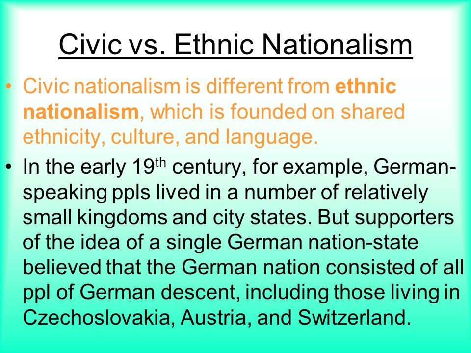 ethnic nationalism civic nationalism According to the principles of civic nationalism the nation is not based on  common ethnic ancestry, but is a political entity, whose core is not.