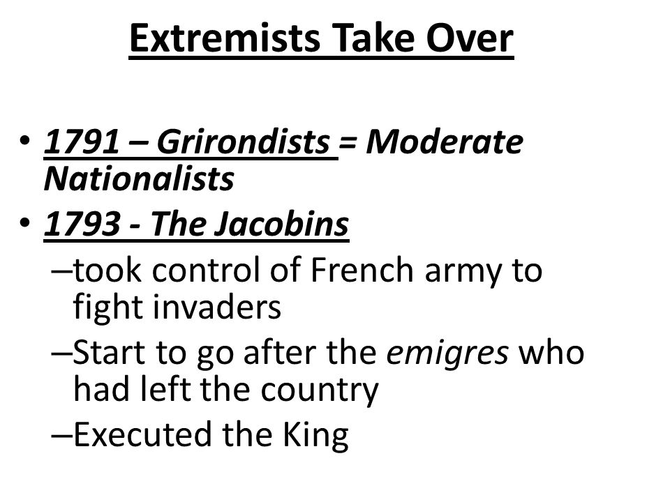 Extremists Take Over 1791 – Grirondists = Moderate Nationalists