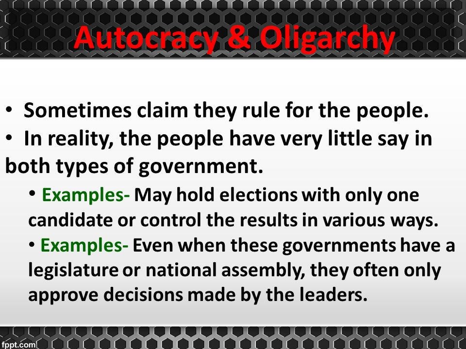 Autocracy & Oligarchy Sometimes claim they rule for the people.