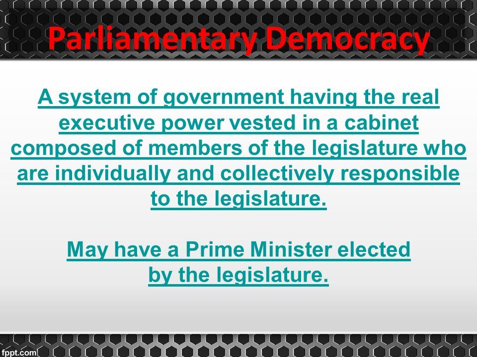 Parliamentary Democracy May have a Prime Minister elected