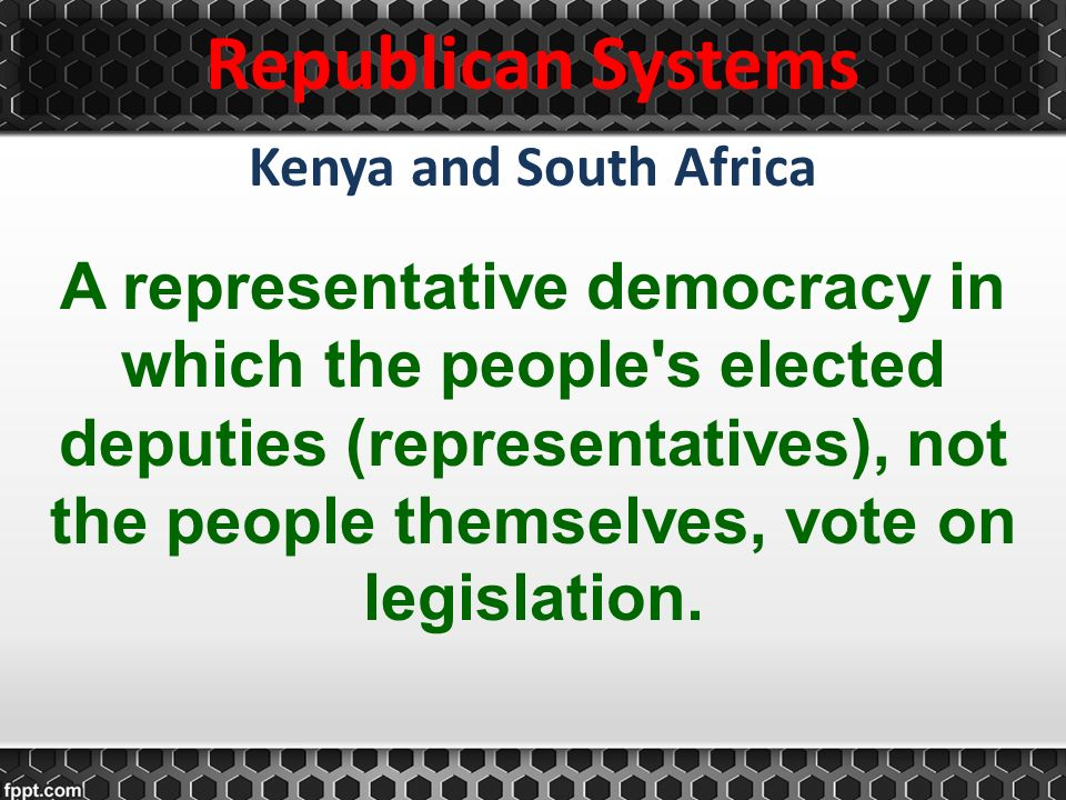 Republican Systems Kenya and South Africa.