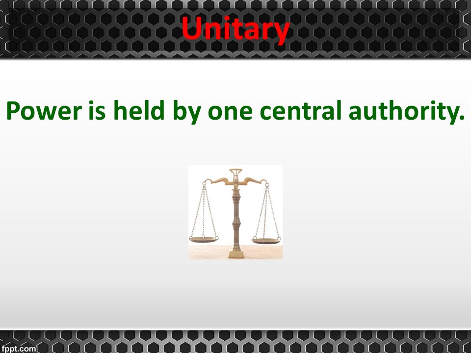 Power is held by one central authority.