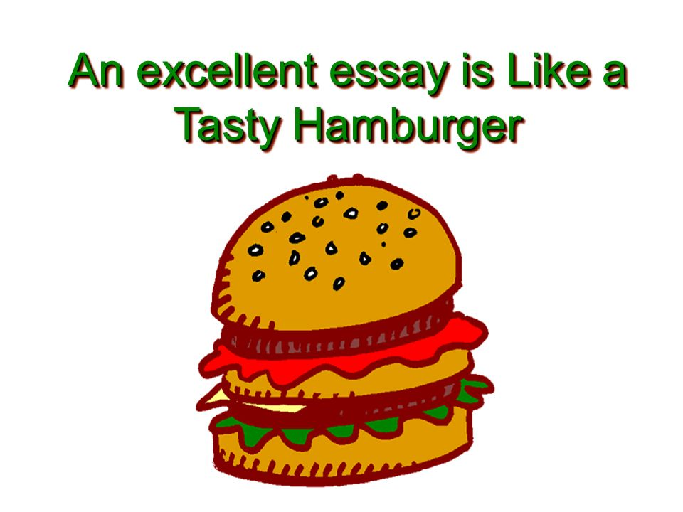 how to write an essay in world geography ppt 2 an excellent essay is like a tasty hamburger