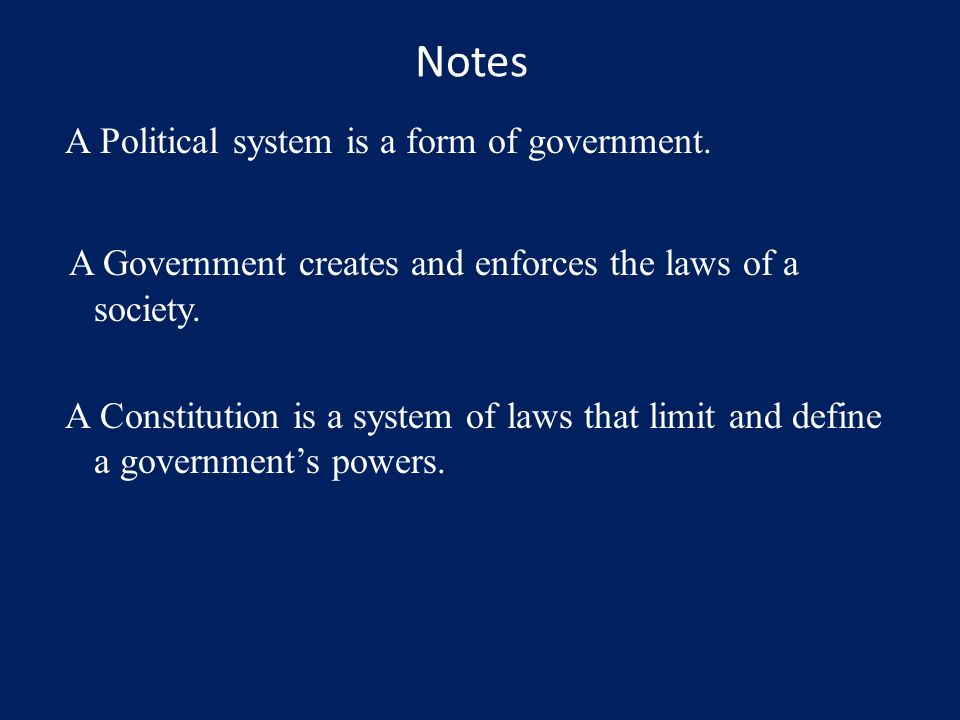 Notes A Government creates and enforces the laws of a society.