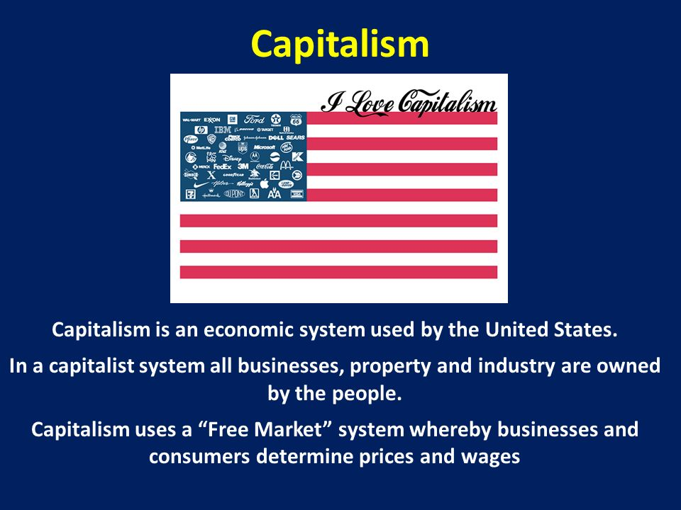 Capitalism is an economic system used by the United States.