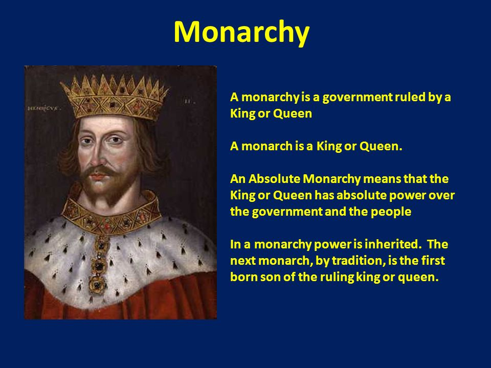Monarchy A monarchy is a government ruled by a King or Queen