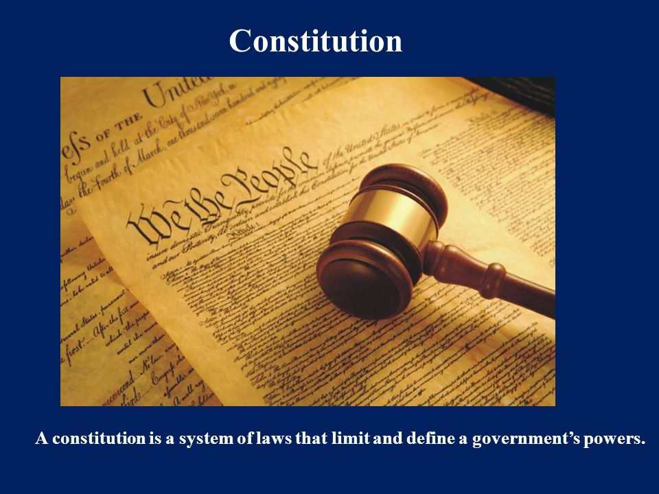 Constitution A constitution is a system of laws that limit and define a government's powers.
