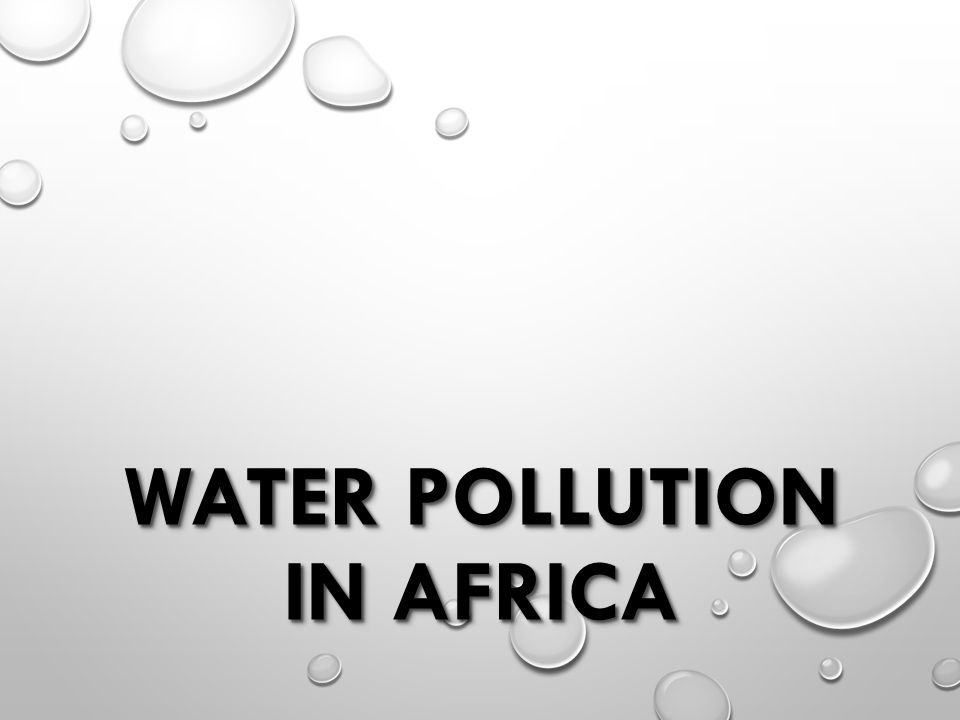 water pollution in africa Economic growth in africa has been fueled by the exploitation of natural resources, and this had led to water pollution and an increased demand for water resources [3] the dumping of industrial waste into water ways, unregulated agrochemicals, and oil spills have been common, and have led to the pollution of inland water resources that will.