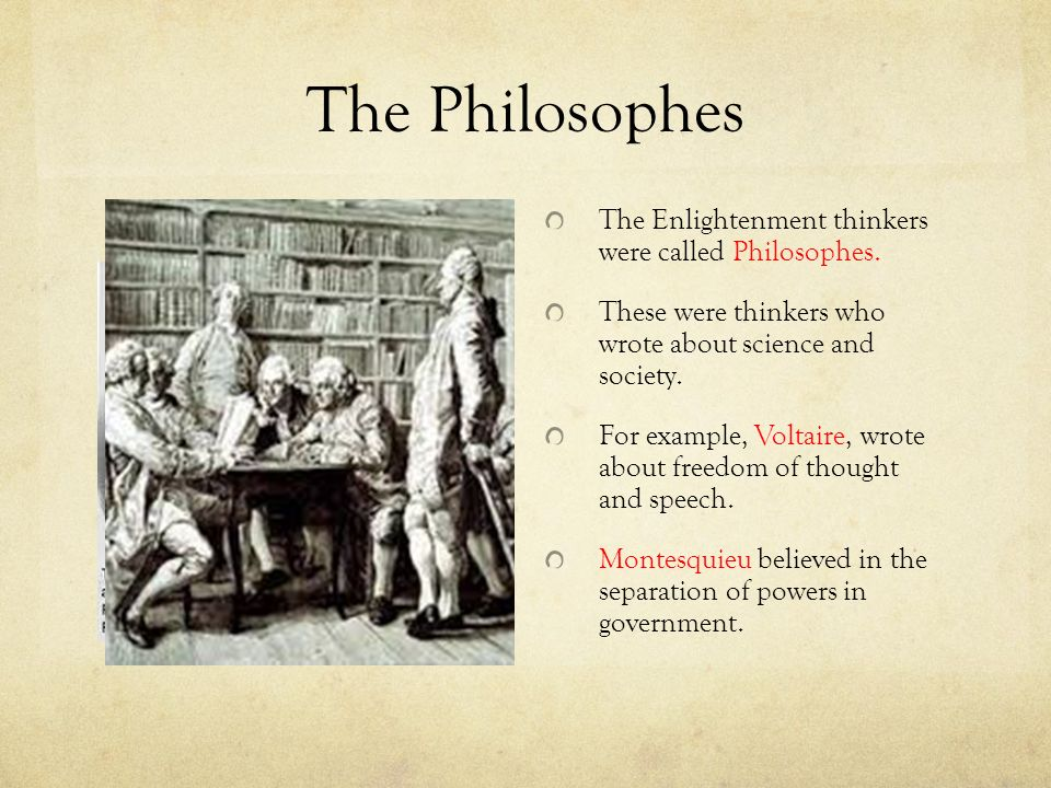 The Philosophes The Enlightenment thinkers were called Philosophes.
