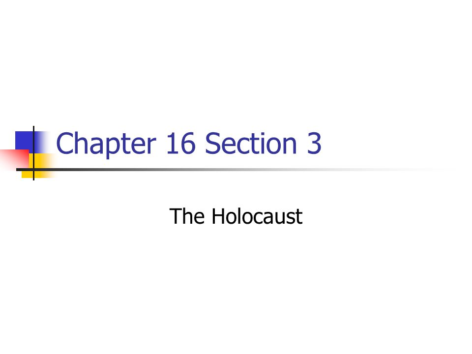1 Chapter 16 Section 3 The Holocaust