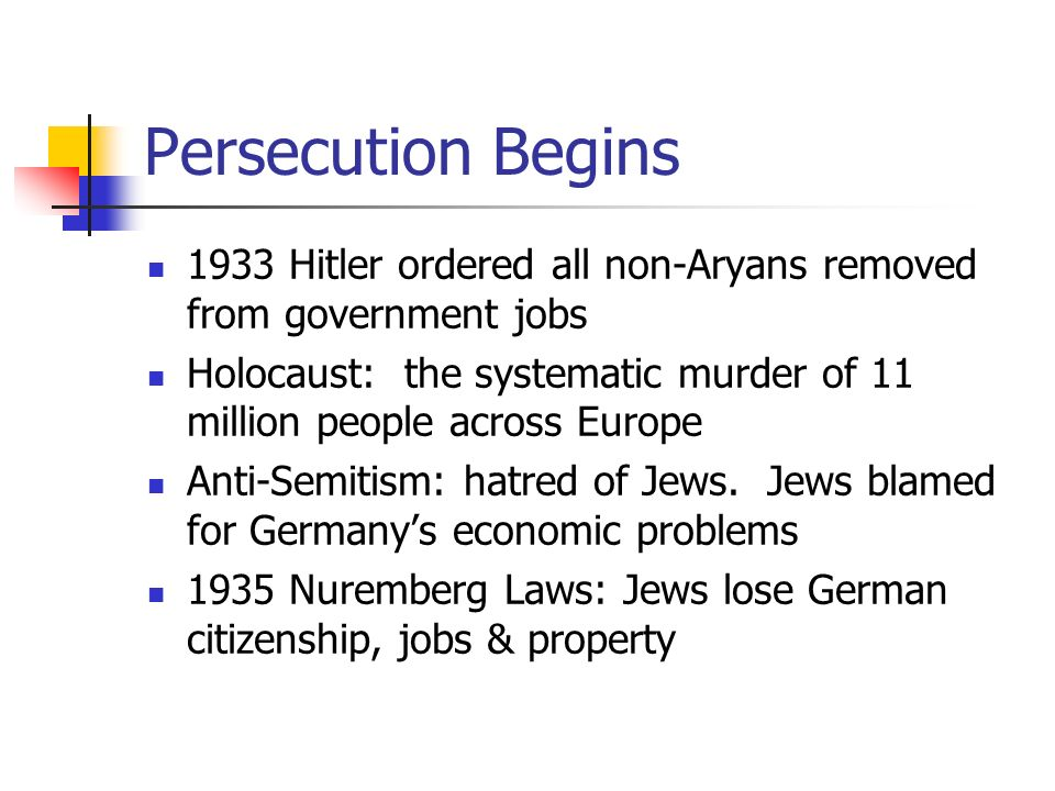 Persecution Begins 1933 Hitler ordered all non-Aryans removed from government jobs.