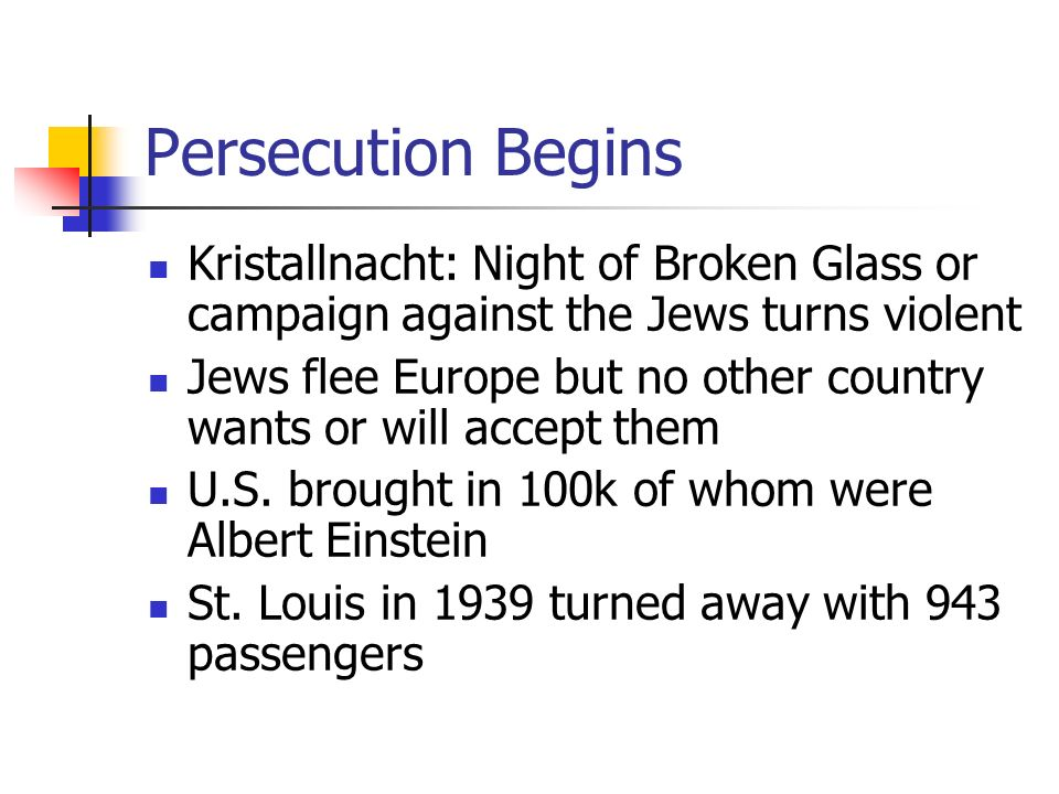 Persecution Begins Kristallnacht: Night of Broken Glass or campaign against the Jews turns violent.