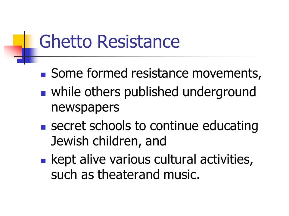 Ghetto Resistance Some formed resistance movements,