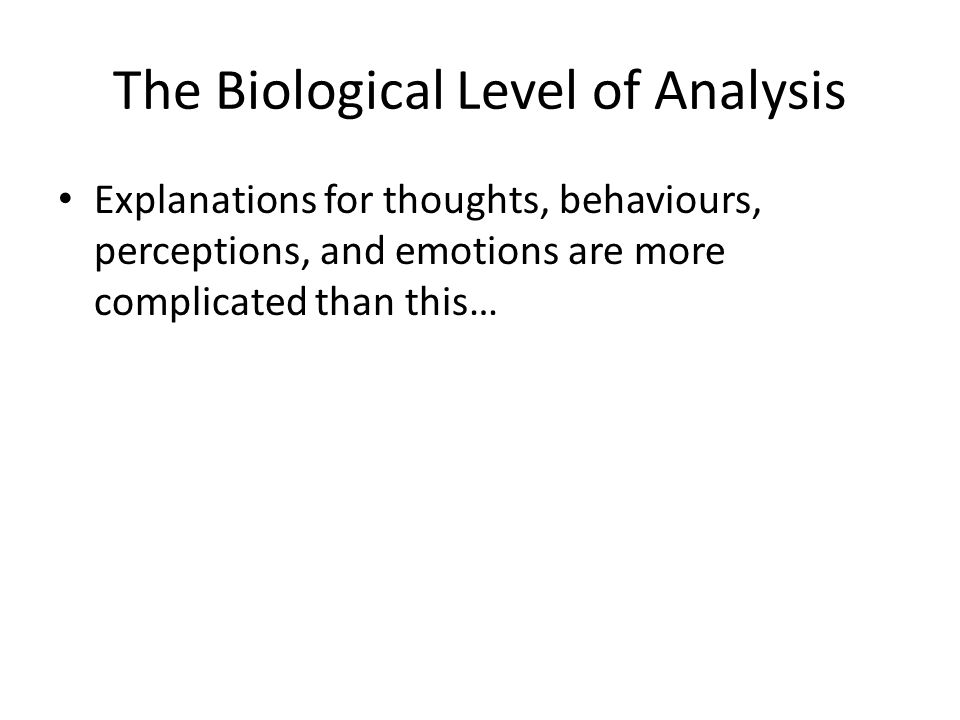 biological level of analysis Study flashcards on biological level of analysis at cramcom quickly memorize the terms, phrases and much more cramcom makes it easy to get the grade you want.