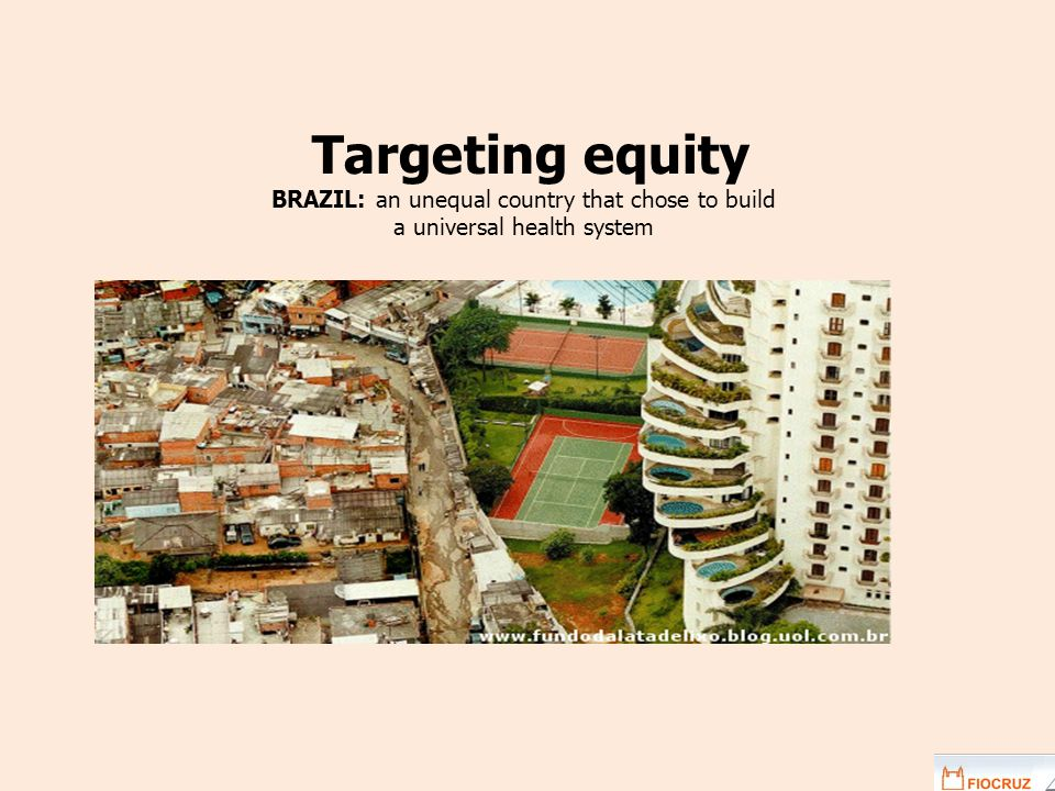 Targeting equity BRAZIL: an unequal country that chose to build a universal health system
