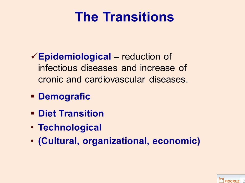 The Transitions Epidemiological – reduction of infectious diseases and increase of cronic and cardiovascular diseases.