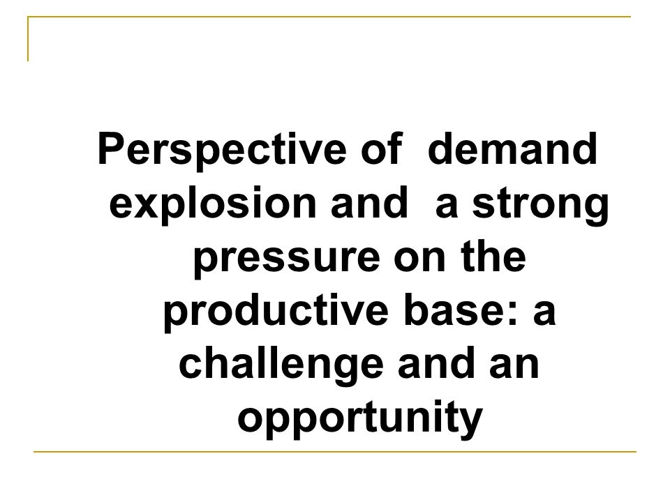 Perspective of demand explosion and a strong pressure on the productive base: a challenge and an opportunity