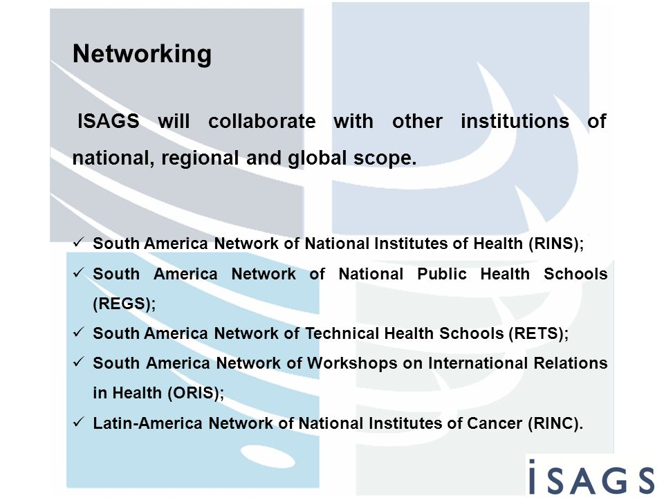 Networking ISAGS will collaborate with other institutions of national, regional and global scope.