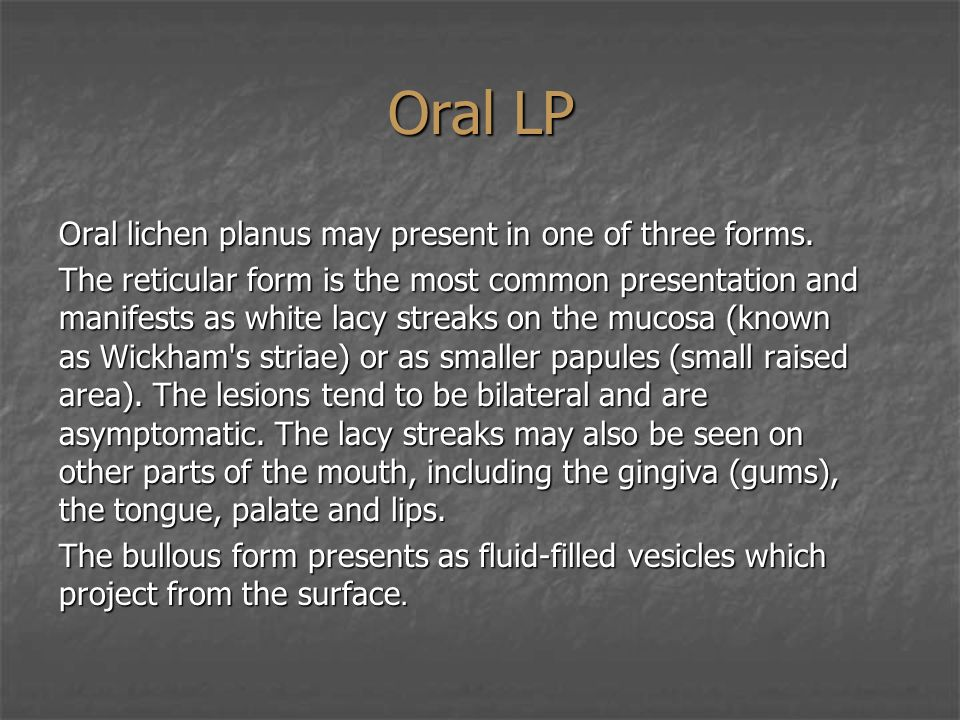 Oral LP Oral lichen planus may present in one of three forms.