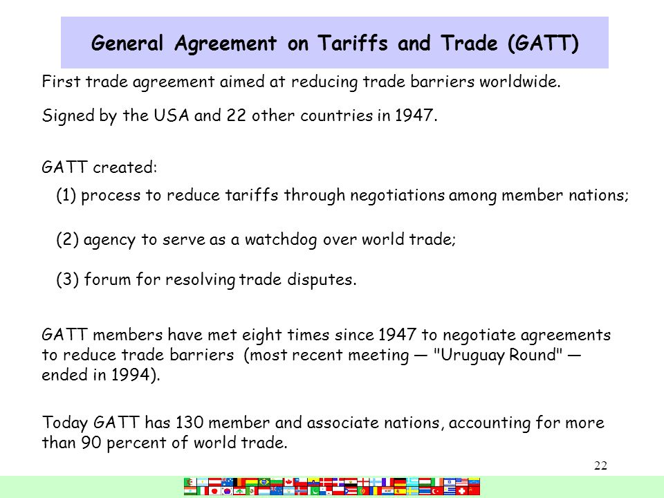 a history of the creation of general agreement on tariffs and trade The first time in history, oountries have co-operated in lowering trade  called the general agreement on tariffs and trade, or gatt it was signed  and the creation of the international trade organization but, as events have worked out, gatt has stood alone during.