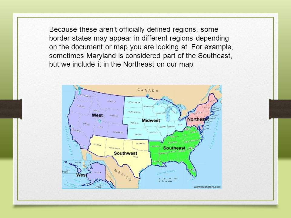 Because these aren t officially defined regions, some border states may appear in different regions depending on the document or map you are looking at.