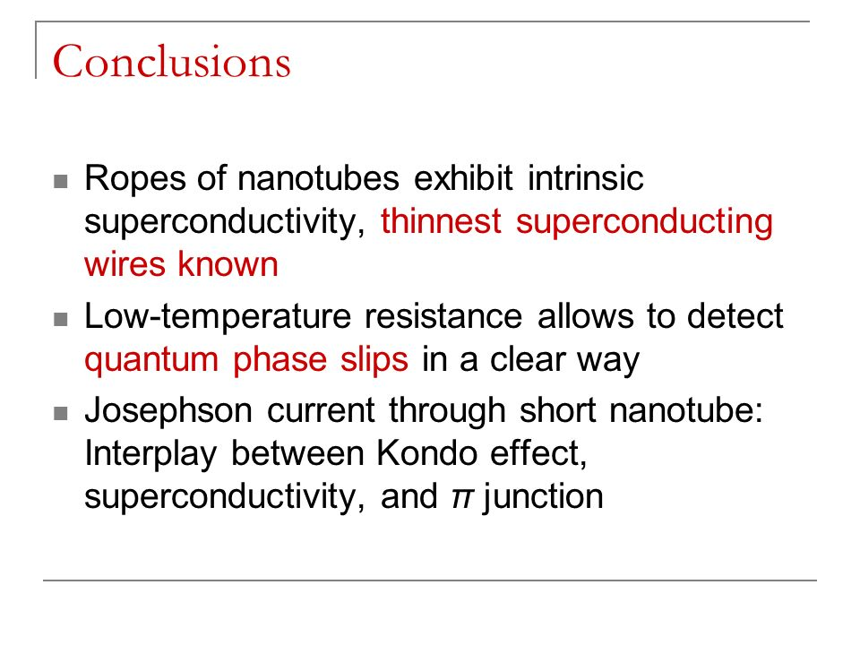 Conclusions Ropes of nanotubes exhibit intrinsic superconductivity, thinnest superconducting wires known.